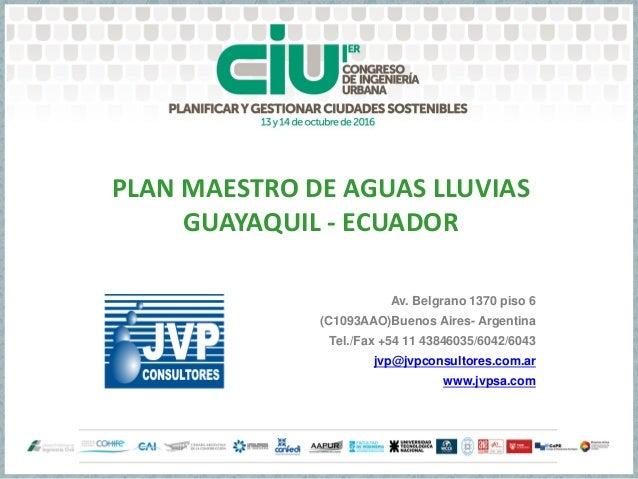 PLAN MAESTRO DE AGUAS LLUVIAS GUAYAQUIL - ECUADOR Av. Belgrano 1370 piso 6 (C1093AAO)Buenos Aires- Argentina Tel./Fax +54 ...