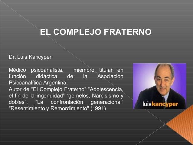 EL COMPLEJO FRATERNODr. Luis KancyperMédico psicoanalista,       miembro titular enfunción      didáctica   de    la   Aso...