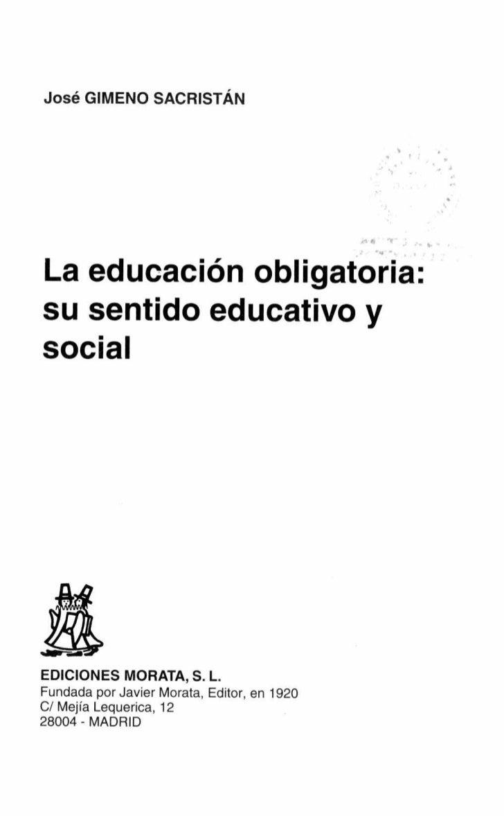 José GIMENO SACRISTÁNLa educación obligatoria:su sentido educativo ysocialEDICIONES MORATA, S. L.Fundada por Javier Morata...