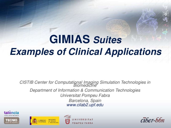 GIMIASSuitesExamples of Clinical Applications<br />CISTIB Center forComputationalImagingSimulation Technologies in Biomedi...