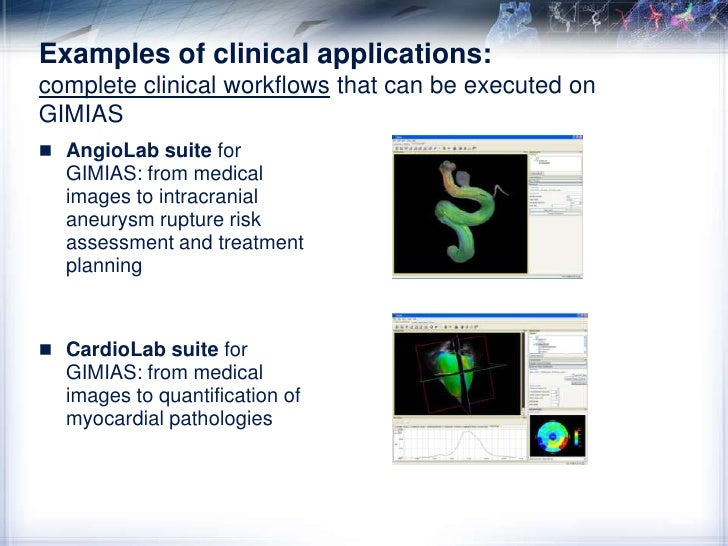 Examples of clinical applications: complete clinical workflows that can be executed on GIMIAS<br />AngioLab suite for GIMI...