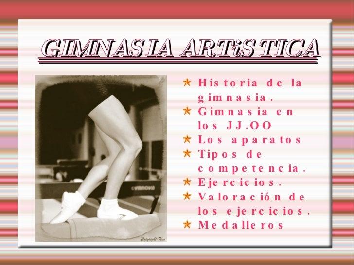 GIMNASIA ARTiSTICA <ul><li>Historia de la gimnasia. </li></ul><ul><li>Gimnasia en los JJ.OO </li></ul><ul><li>Los aparatos...