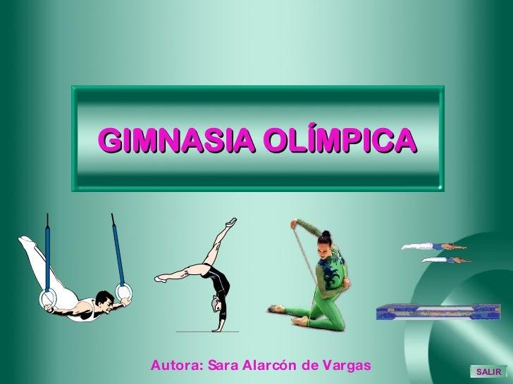 GIMNASIA OLÍMPICA Autora: Sara Alarcón de Vargas SALIR