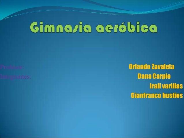 Profesor: Integrantes:  Orlando Zavaleta Dana Carpio Irali varillas Gianfranco bustios