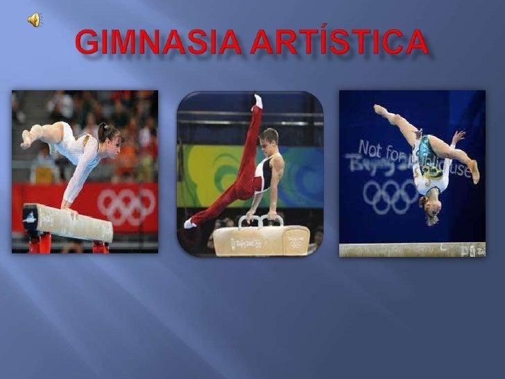    La gimnasia artística es una    modalidad de gimnasia que    consiste en la realización de    una composición coreográ...