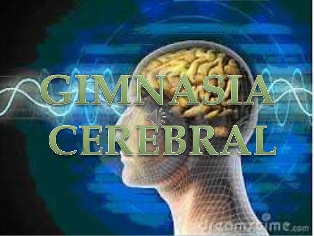 La Gimnasia Cerebral es un conjunto de ejercicios    que coordinados y combinados estimulan ydesarrollan las habilidades y...