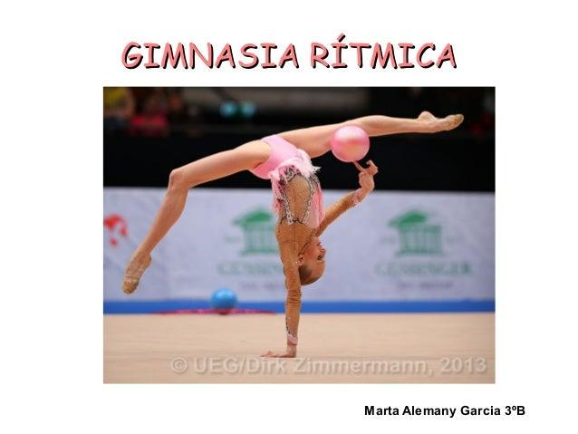 GIMNASIA RÍTMICAGIMNASIA RÍTMICA Marta Alemany Garcia 3ºB