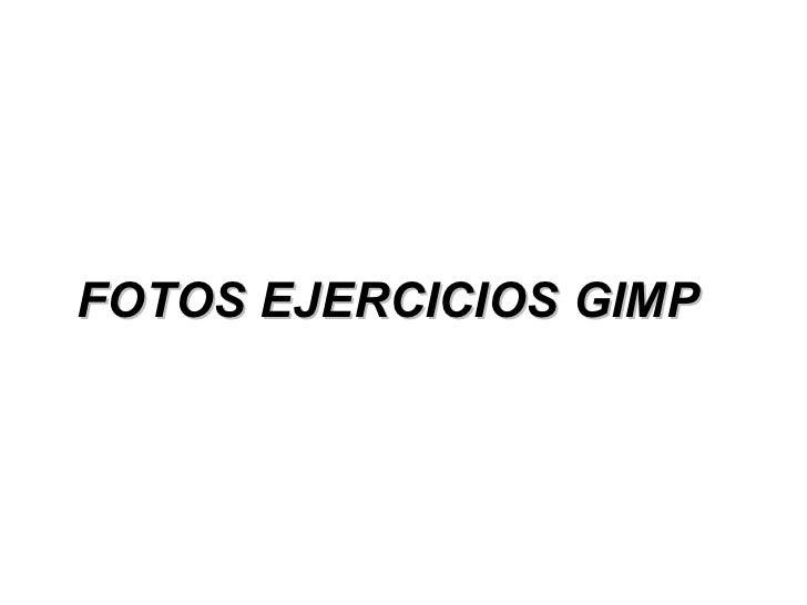 FOTOS EJERCICIOS GIMP