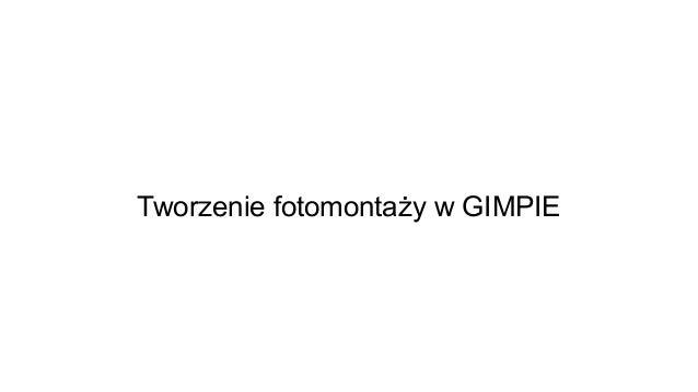 Tworzenie fotomontaży w GIMPIE