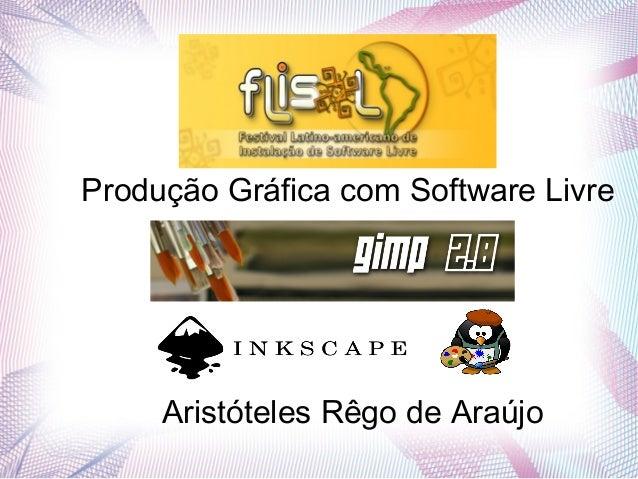 Produção Gráfica com Software LivreAristóteles Rêgo de Araújo
