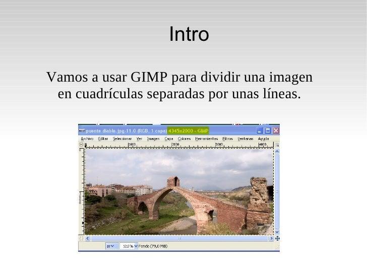 Intro Vamos a usar GIMP para dividir una imagen en cuadrículas separadas por unas líneas.
