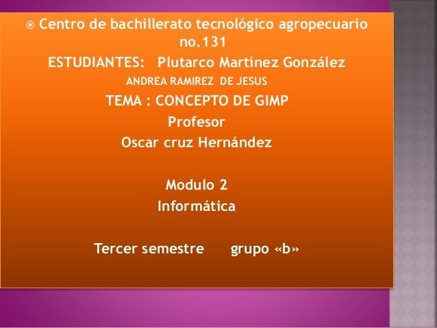  Centro de bachillerato tecnológico agropecuario no.131 ESTUDIANTES: Plutarco Martínez González ANDREA RAMIREZ DE JESUS T...