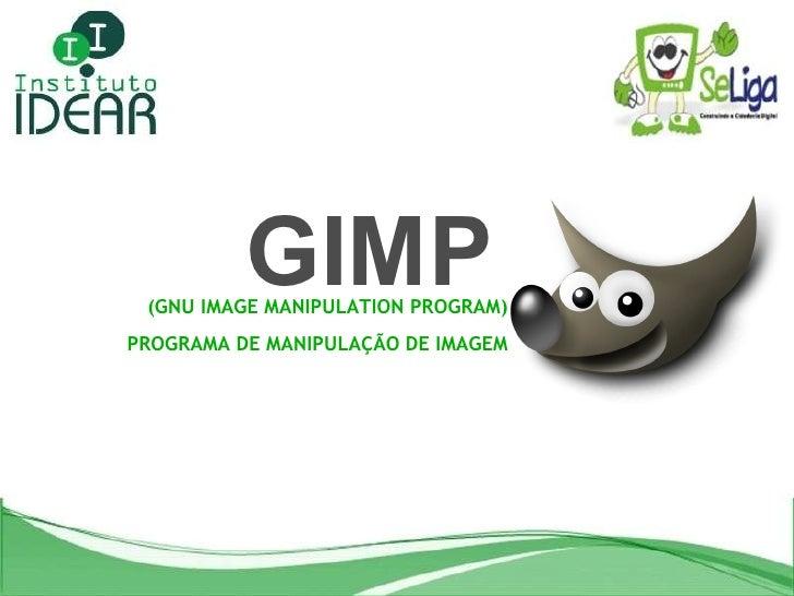 GIMP (GNU IMAGE MANIPULATION PROGRAM) PROGRAMA DE MANIPULAÇÃO DE IMAGEM