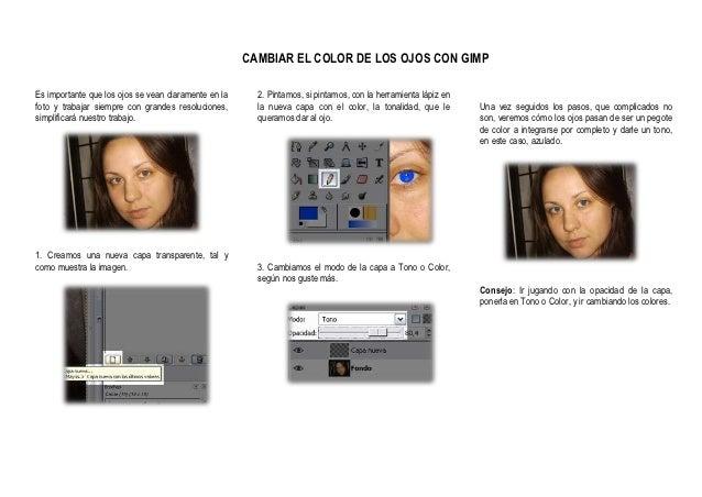 CAMBIAR EL COLOR DE LOS OJOS CON GIMPEs importante que los ojos se vean claramente en la     2. Pintamos, si pintamos, con...