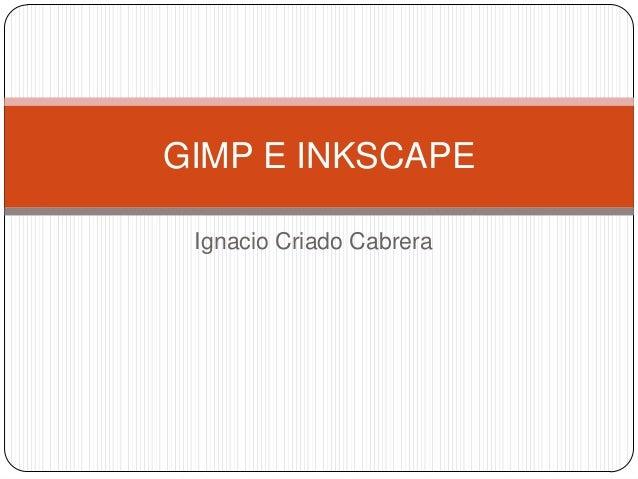 Ignacio Criado CabreraGIMP E INKSCAPE