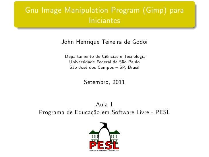 Gnu Image Manipulation Program (Gimp) para                Iniciantes          John Henrique Teixeira de Godoi           De...