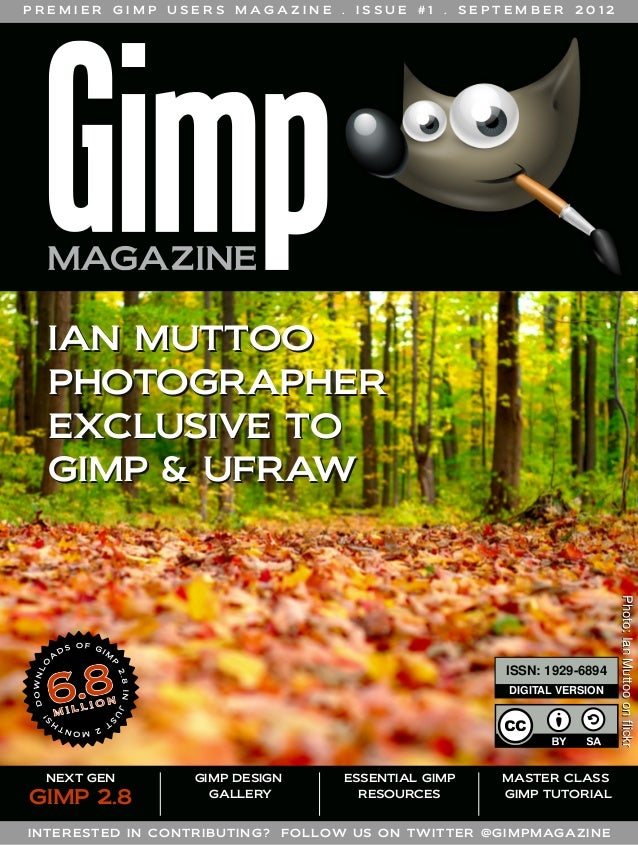 PREMIER  GIMP  USERS  M AG A Z I N E  .  ISSUE  #1  .  SEPTEMBER  2012  IAN MUTTOO PHOTOGRAPHER EXCLUSIVE TO GIMP & UFRAW ...