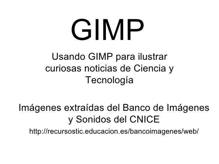 GIMP       Usando GIMP para ilustrar      curiosas noticias de Ciencia y               TecnologíaImágenes extraídas del Ba...