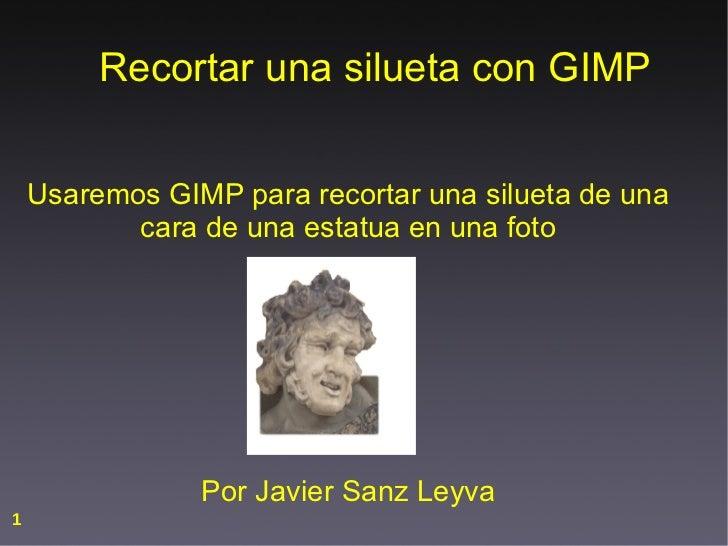 Recortar una silueta con GIMP Usaremos GIMP para recortar una silueta de una cara de una estatua en una foto Por Javier Sa...