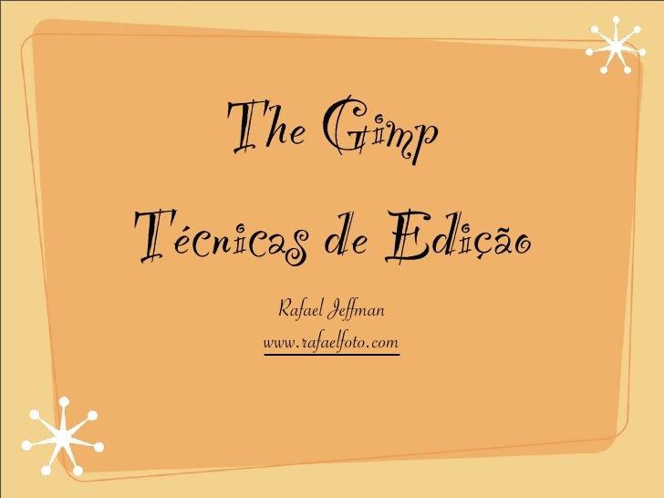 The Gimp Técnicas de Edição       Rafael Jeffman      www.rafaelfoto.com
