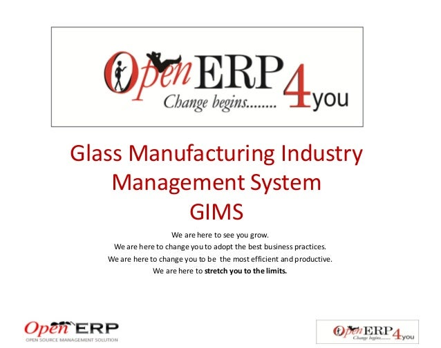 Glass Manufacturing IndustryManagement SystemGIMSWe are here to see you grow.We are here to change you to adopt the best b...