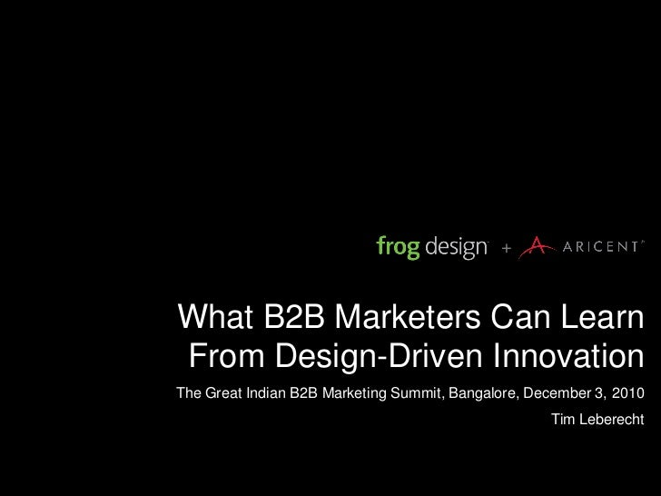 +What B2B Marketers Can LearnFrom Design-Driven InnovationThe Great Indian B2B Marketing Summit, Bangalore, December 3, 20...