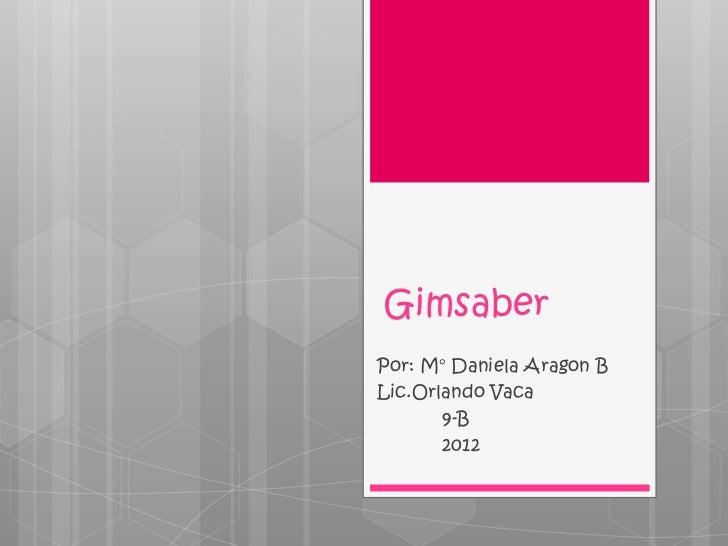 GimsaberPor: M° Daniela Aragon BLic.Orlando Vaca       9-B       2012