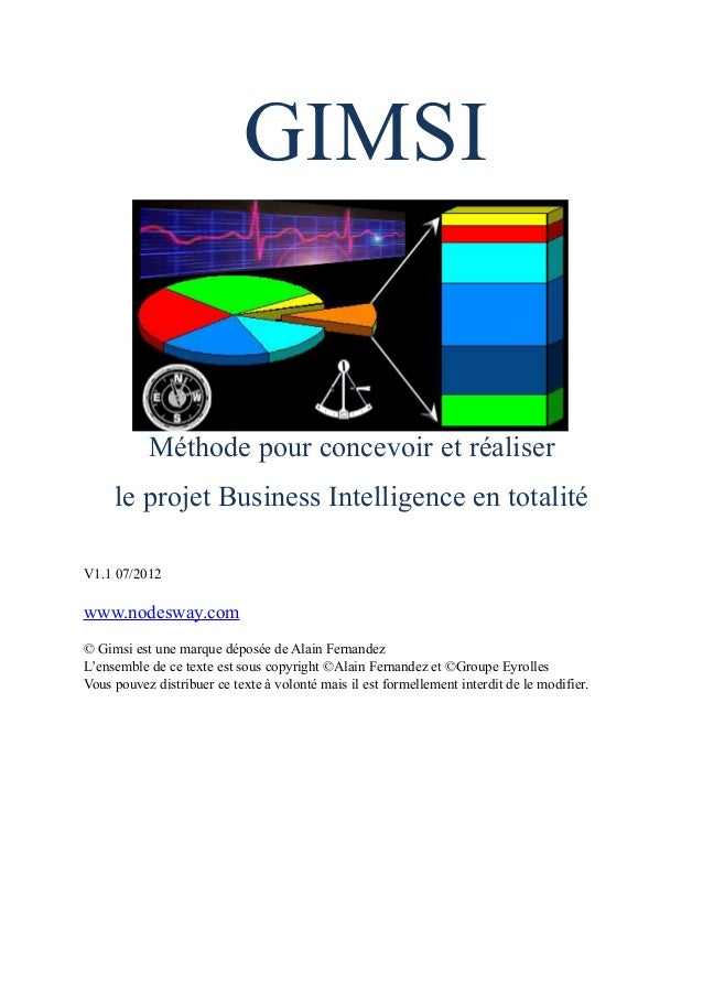 GIMSI Méthode pour concevoir et réaliser le projet Business Intelligence en totalité V1.1 07/2012 www.nodesway.com © Gimsi...