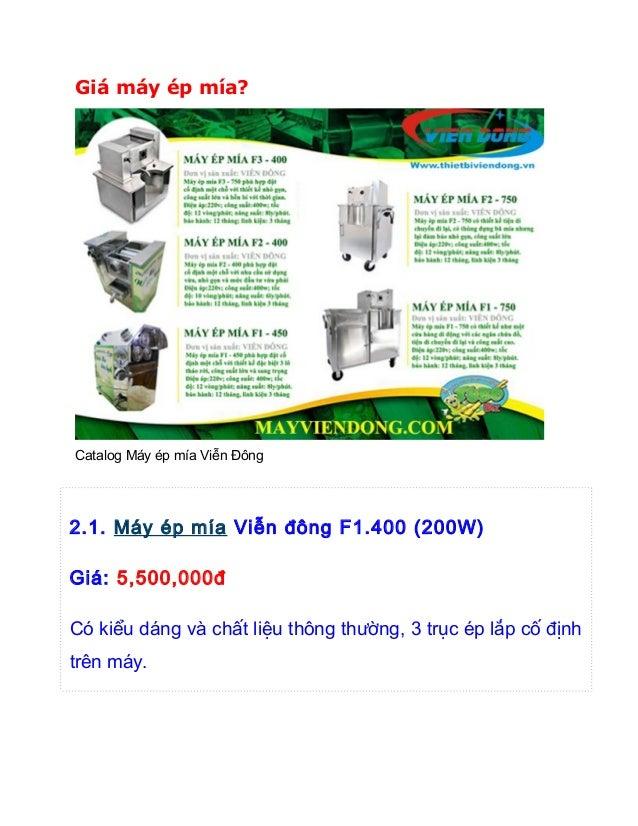 Giá máy ép mía?  Catalog Máy ép mía Viễn Đông  2.1. Máy ép mía Viễn đông F1.400 (200W) Giá: 5,500,000đ Có kiểu dáng và chấ...