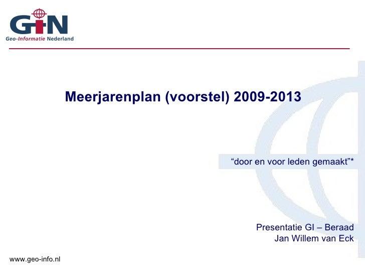 """Meerjarenplan (voorstel) 2009-2013 """" door en voor leden gemaakt""""* Presentatie GI – Beraad Jan Willem van Eck"""