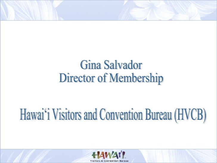 •Private, non-profit, member-based corporation   •Comprised of HVCB Central and its Island Chapters •Mission is to promote...
