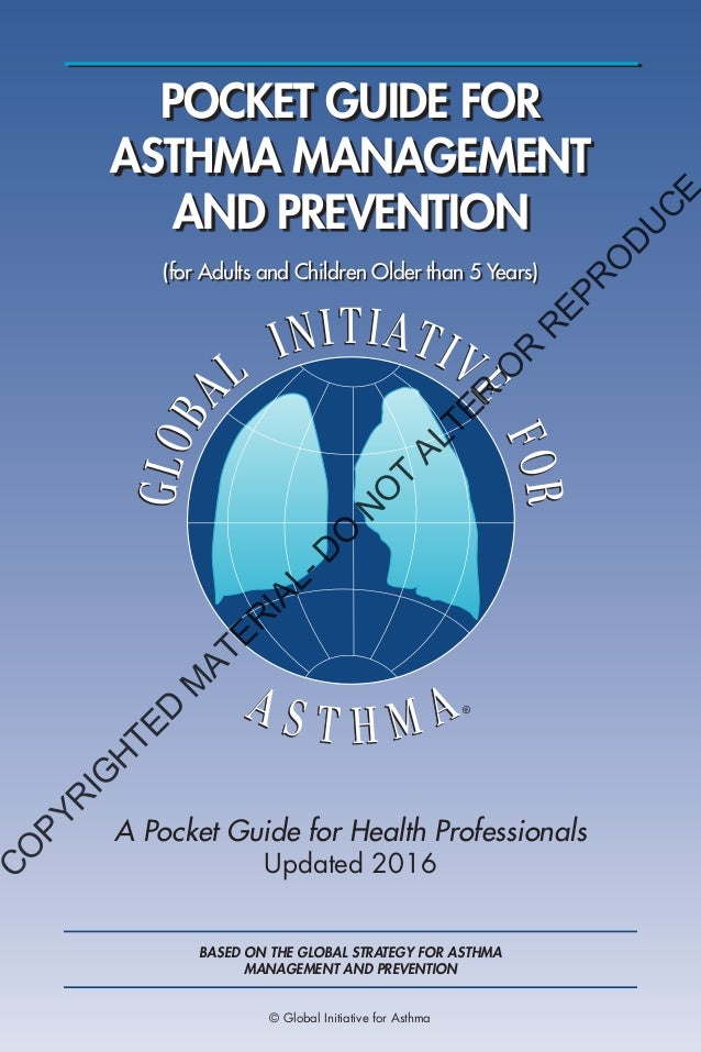 POCKET GUIDE FOR ASTHMA MANAGEMENT AND PREVENTION A Pocket Guide for Health Professionals Updated 2016 (for Adults and Chi...