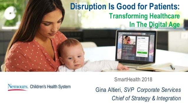 SmartHealth 2018 Gina Altieri, SVP Corporate Services Chief of Strategy & Integration Disruption Is Good for Patients: Tra...