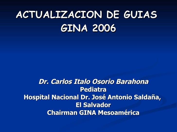 Dr. Carlos Italo Osorio Barahona Pediatra Hospital Nacional Dr. José Antonio Saldaña,  El Salvador Chairman GINA Mesoaméri...