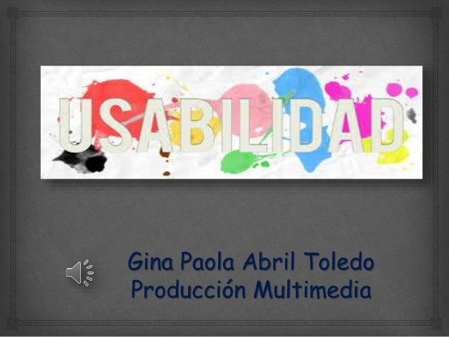 Gina Paola Abril Toledo  Producción Multimedia