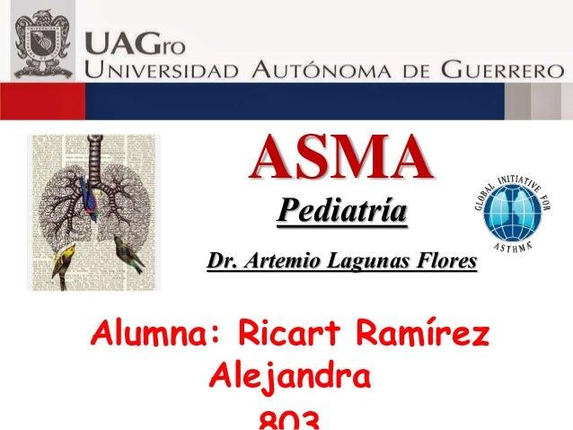 ASMA Pediatría Dr. Artemio Lagunas Flores Alumna: Ricart Ramírez Alejandra