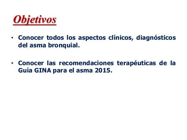 • Conocer todos los aspectos clínicos, diagnósticos del asma bronquial. • Conocer las recomendaciones terapéuticas de la G...