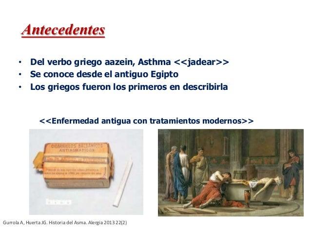• Del verbo griego aazein, Asthma <<jadear>> • Se conoce desde el antiguo Egipto • Los griegos fueron los primeros en desc...