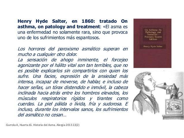 Henry Hyde Salter, en 1860: tratado On asthma, on patology and treatment: «El asma es una enfermedad no solamente rara, si...