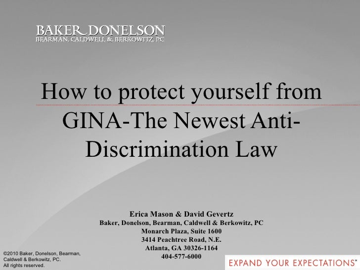How to protect yourself from GINA-The Newest Anti-Discrimination Law Erica Mason & David Gevertz Baker, Donelson, Bearman,...