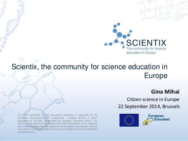 Scientix, the community for science education in Europe The work presented in this document/ workshop is supported by the ...