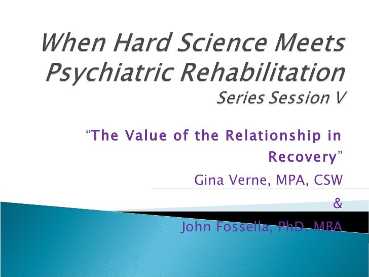 """"""" The Value of the Relationship in Recovery """" Gina Verne, MPA, CSW & John Fossella, PhD, MBA"""