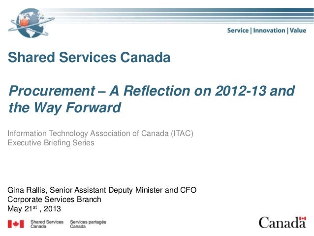 Shared Services CanadaProcurement – A Reflection on 2012-13 andthe Way ForwardInformation Technology Association of Canada...