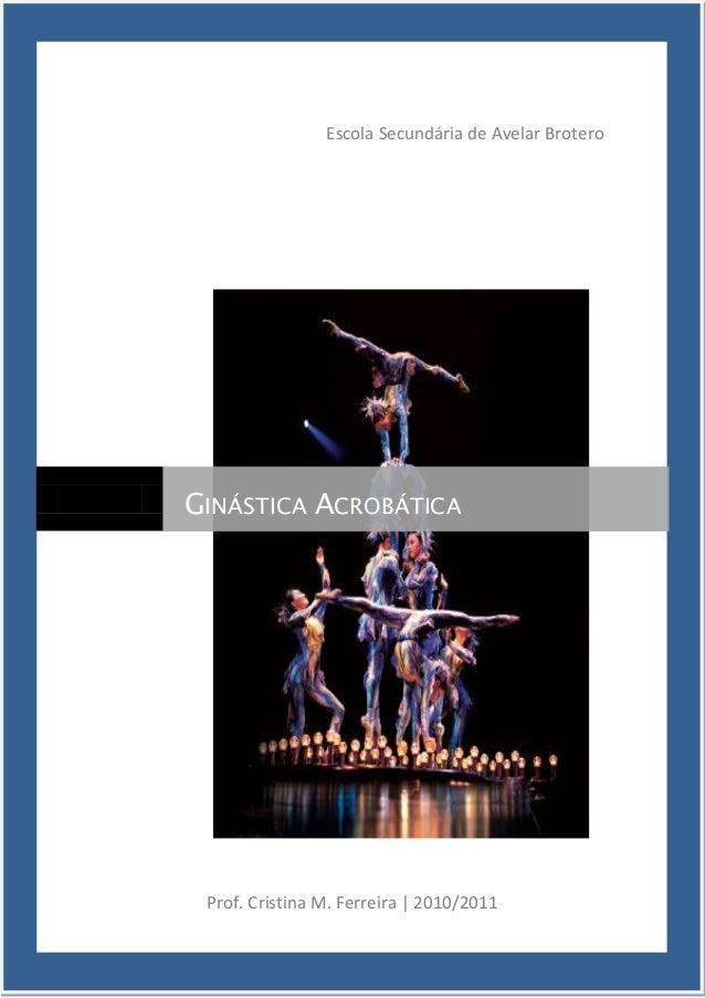 Ginástica Acrobática Página 1 Escola Secundária de Avelar Brotero Prof. Cristina M. Ferreira | 2010/2011 GINÁSTICA ACROBÁT...