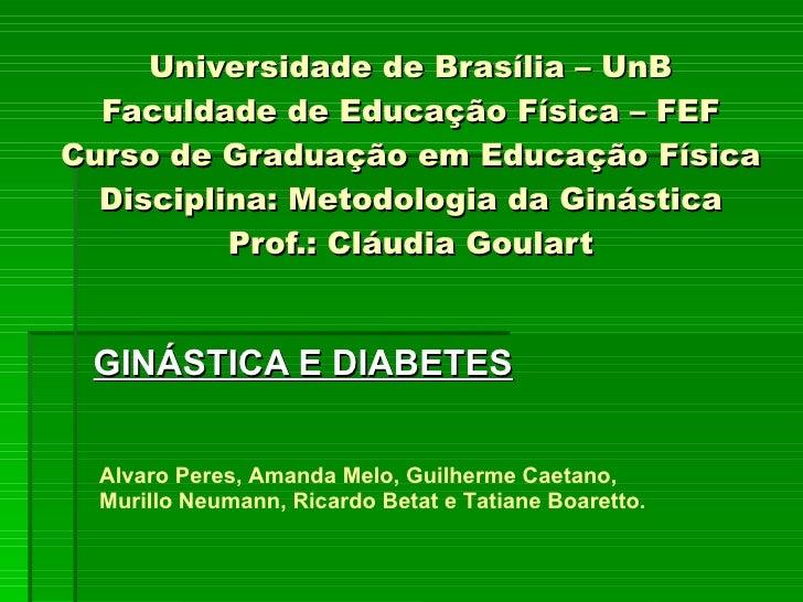 Universidade de Brasília – UnB Faculdade de Educação Física – FEF Curso de Graduação em Educação Física Disciplina: Metodo...