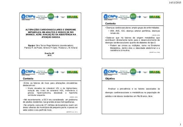 14/11/2015 1 ALTERAÇÕES CARDIOVASCULARES E SÍNDROME METABÓLICA EM ADULTOS E IDOSOS DE RIO BRANCO, ACRE: AVALIAÇÃO DA ASSIS...