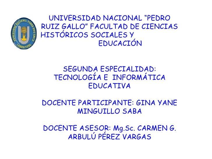 """UNIVERSIDAD NACIONAL """"PEDRO RUIZ GALLO"""" FACULTAD DE CIENCIAS HISTÓRICOS SOCIALES Y  EDUCACIÓN SEGUNDA ESPECIALIDAD: TECNOL..."""