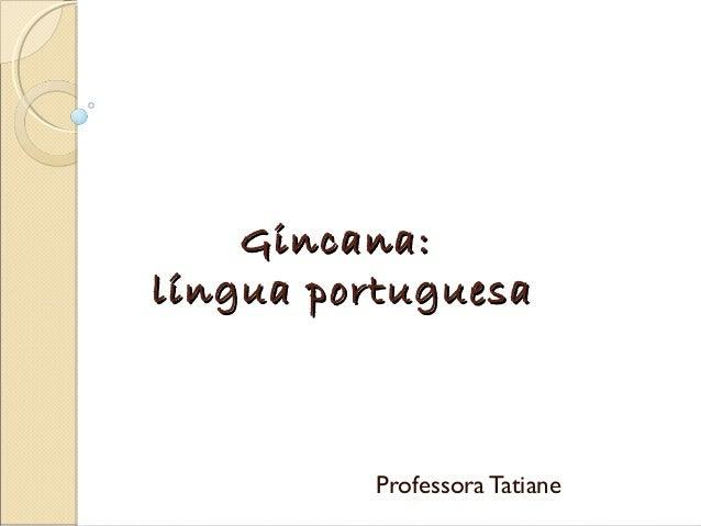 GGiinnccaannaa::  llíínngguuaa ppoorrttuugguueessaa  Professora Tatiane