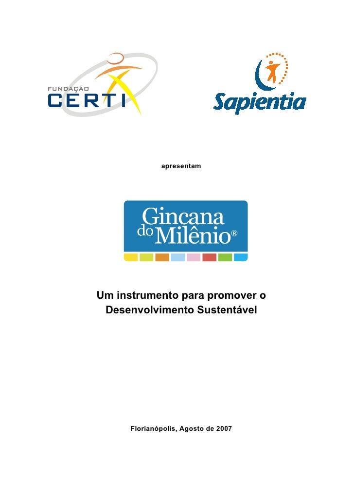 apresentam     Um instrumento para promover o  Desenvolvimento Sustentável           Florianópolis, Agosto de 2007