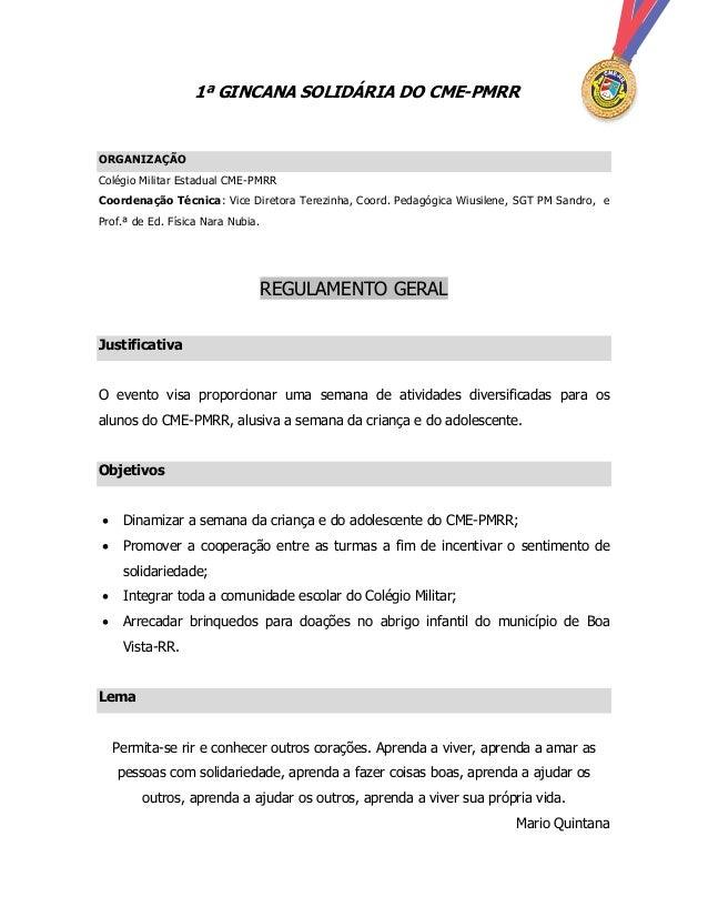 1ª GINCANA SOLIDÁRIA DO CME-PMRR ORGANIZAÇÃO Colégio Militar Estadual CME-PMRR Coordenação Técnica: Vice Diretora Terezinh...